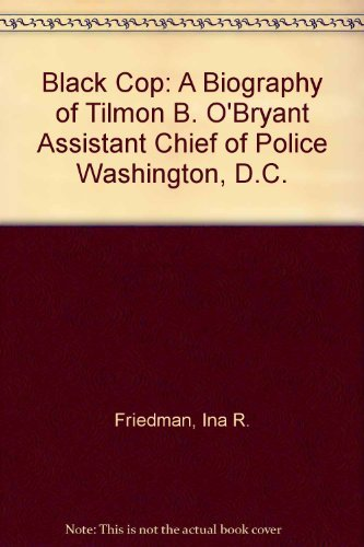 9781886721012: Black Cop: A Biography of Tilmon B. O'Bryant Assistant Chief of Police Washington, D.C.