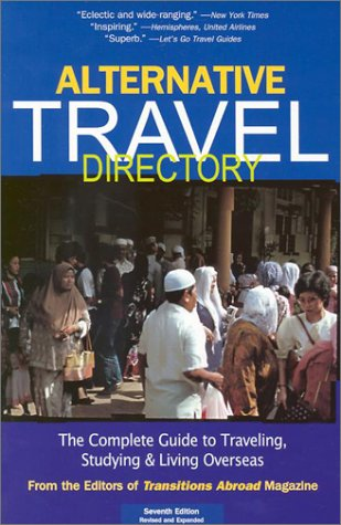 9781886732100: Alternative Travel Directory: The Complete Guide to Traveling, Studying, and Living Overseas (Alternative Travel Directory: The Complete Guide to Work, Study, & Travel Overseas)