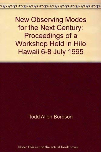 New Observing Modes for the Next Century: Proceedings of a Workshop Held in Hilo, Hawaii, 6-8 July,...