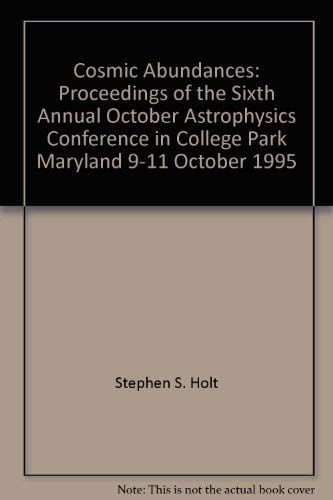 Cosmic Abundances: Proceedings of the Sixth Annual October Astrophysics Conference in College Park,...