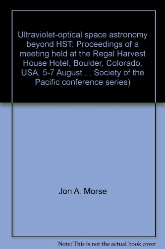 Ultraviolet-Optical Space Astronomy Beyond HST: Proceedings of a Meeting Held at the Regal Harvest ...