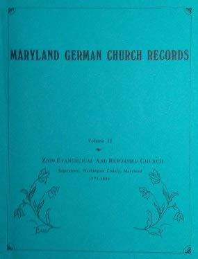 Zion Evangelical and Reformed Church, a congregation of the United Church of Christ, Hagerstown, Washington County, Maryland, 1771-1849 (Maryland German church records) (9781886742031) by Frederick Sheely Weiser