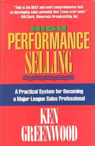 High Performance Selling: A Practical System for Becoming a Major league Sales Professional