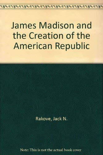 James Madison and the Creation of the: Rakove, Jack N.