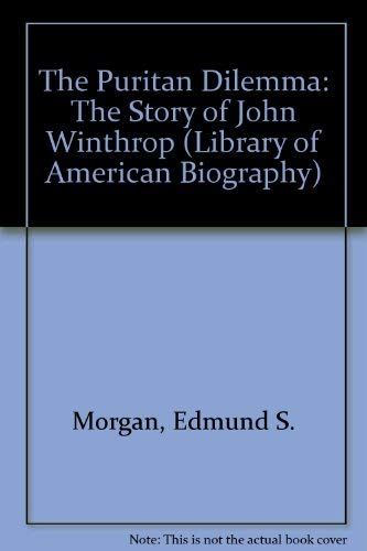 9781886746237: The Puritan Dilemma: The Story of John Winthrop (Library of American Biography)