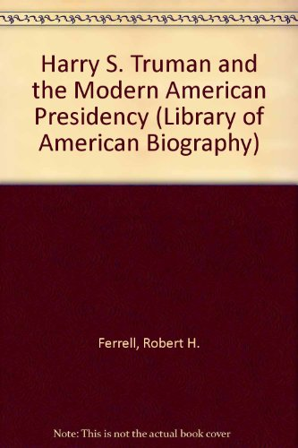 9781886746374: Harry S. Truman and the Modern American Presidency (Library of American Biography)