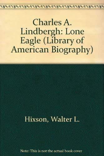 Charles A. Lindbergh: Lone Eagle (Library of: Hixson, Walter L.