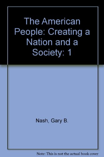 The American People: Creating a Nation and: Gary B. Nash;