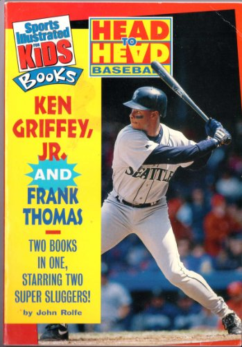 9781886749108: Head-to-Head Baseball: Ken Griffey, Jr. and Frank Thomas (Sports Illustrated for Kids Books)