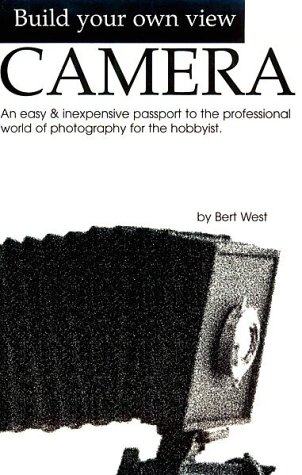 9781886757073: Build Your Own View Camera!: An Easy and Inexpensive Passport to the Professional World of Photography for the Hobbyist (A George Kase book)