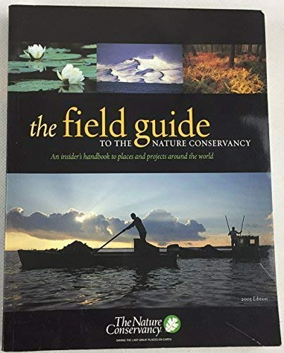 9781886765108: The Field Guide to the Nature Conservancy: An Insider's Handbook to Places and Projects around the World