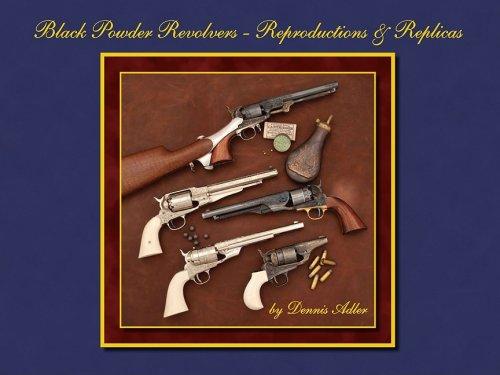 Black Powder Revolvers - Reproductions & Replicas: Dennis Adler