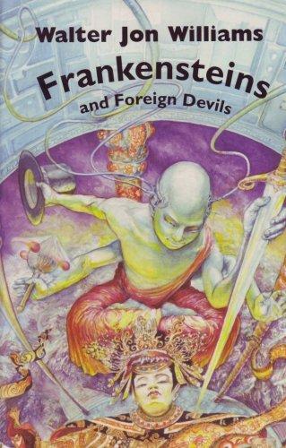 FRANKENSTEINS AND FOREIGN DEVILS: Williams, Walter Jon