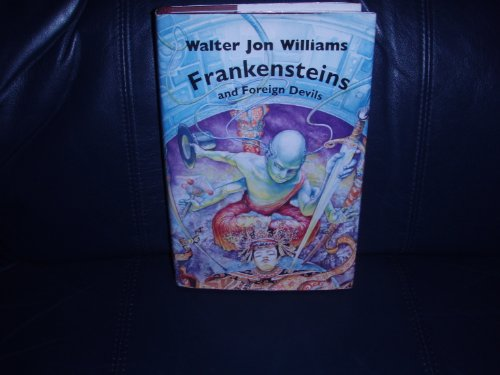 Frankensteins & Foreign Devils (1886778043) by Walter Jon Williams