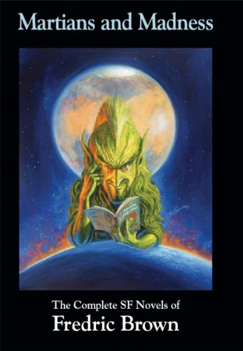 Martians and Madness: The Complete SF Novels of Fredric Brown (Nesfa's Choice Series): Brown, ...