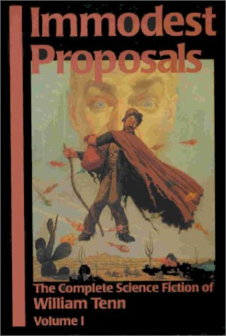 Immodest Proposals: The Complete Science Fiction of: Tenn, William, Mann,