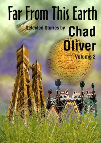 Far from This Earth and Other Stories (Nesfa's Choice): Chad Oliver