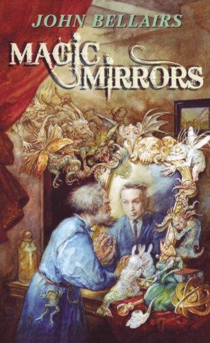 Magic Mirrors: The High Fantasy and Low Parody of John Bellairs: Bellairs, John