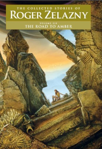 The Road to Amber: The Collected Stories of Roger Zelazny: Vol 6: Zelazny, Roger/ Whelan, Michael (...
