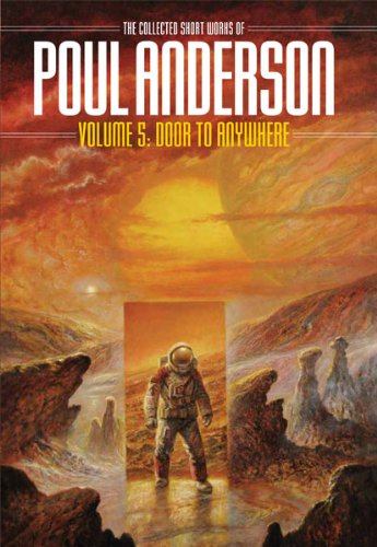 Door to Anywhere: Volume 5 of the Collected Works of Poul Anderson (Nesfa's Choice): Anderson;...