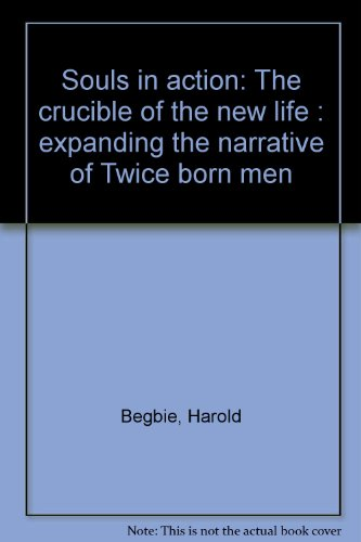 9781886787001: Souls in action: The crucible of the new life : expanding the narrative of Twice born men