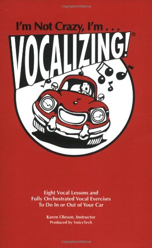 9781886789074: I'm Not Crazy, I'm...Vocalizing!: Eight Vocal Lessons and Fully Orchestrated Exercises to Do in or Out of Your Car [With Instruction BookletWith Bumpe