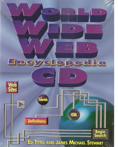 The World Wide Web Encyclopedia CD: Tittel, Ed, Stewart, James Michael, Stewart, J. Michael
