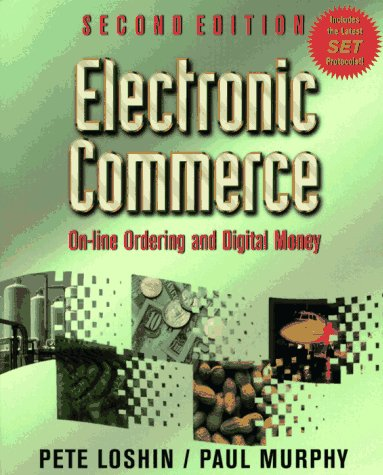 Electronic Commerce: On-Line Ordering and Digital Money: Pete Loshin, Paul
