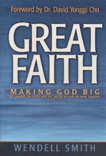 Great Faith: Making God Big (1886849862) by Wendell Smith