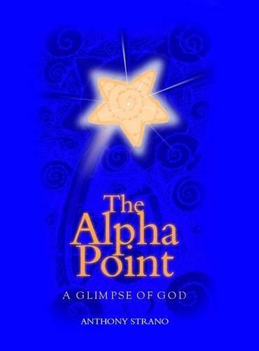 The Alpha Point: A Glimpse of God: Anthony Strano