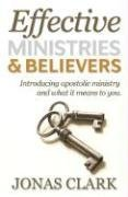 9781886885257: Effective Ministries and Believers: Introducing Apostolic Ministry and What It Means to You.