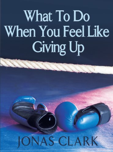 9781886885356: What To Do When You Feel Like Giving Up