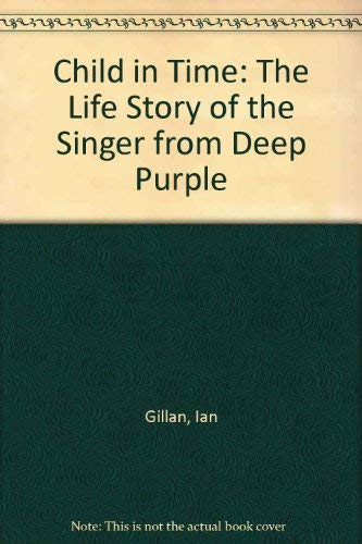 Child in Time: The Life Story of the Singer from Deep Purple: Gillan, Ian, Cohen, David