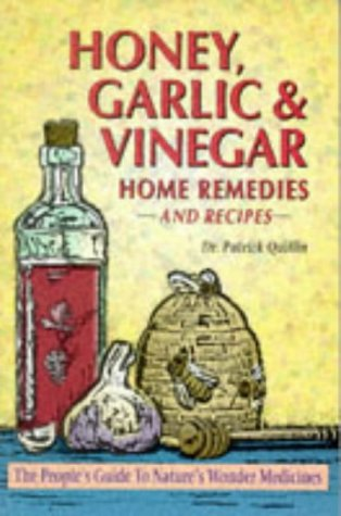 Amazing Honey, Garlic, & Vinegar home remedies & recipes - the people's guide to Nature's wonder ...