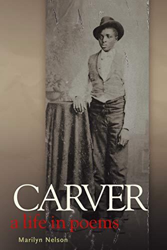 Carver: A Life in Poems (Coretta Scott King Author Honor Books): Nelson, Marilyn