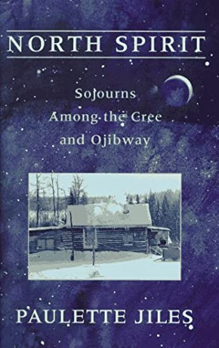 9781886913097: North Spirit: Sojourns Among the Cree and Ojibway