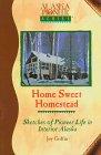 9781886921023: Home Sweet Homestead: Sketches of Pioneer Life in Interior Alaska (Alaska Pioneer Series)