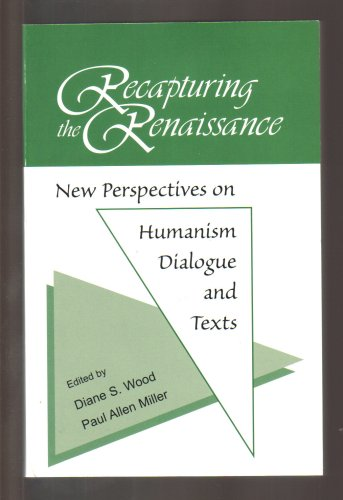 Recapturing the Renaissance: New Perspectives on Humanism, Dialogue and Texts: Diane S. Wood