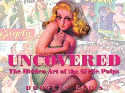 Uncovered: The Hidden Art of the Girlie: Ellis, Douglas