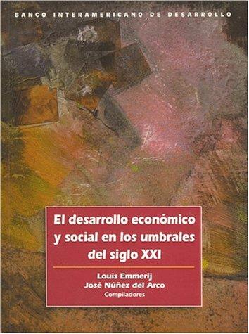 El Desarrollo Economico y Social en Los Umbrales Del Siglo XXI: Emmerij, Louis; Nunez del Arco, ...