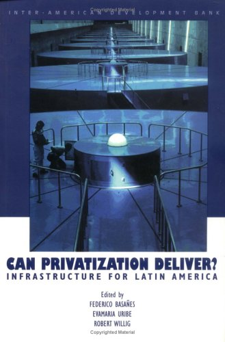 Can Privatization Deliver? Infrastructure for Latin America: Inter-American Development Bank