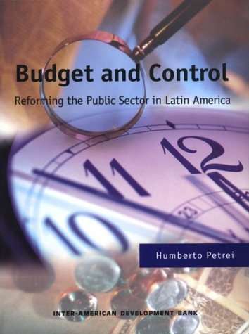 Budget and Control: Reforming the Public Sector in Latin America: Humberto, Petrei