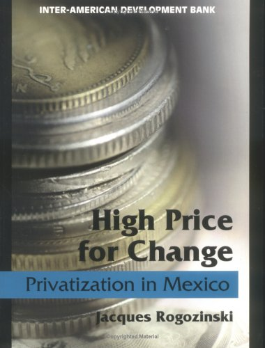 9781886938434: High Price for Change: Privatization in Mexico (Inter-American Development Bank)