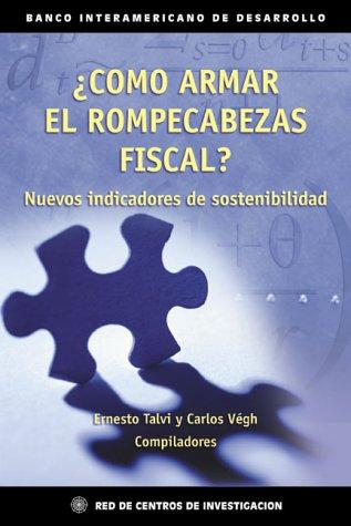 9781886938724: Como Armar El Rompecabezas Fiscal: Nuevos Indicadores De Sostenibilidad (Spanish Edition)