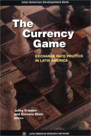The Currency Game: Exchange Rate Politics in Latin America (Inter-American Development Bank)