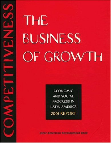 Competitiveness: The Business of Growth--Economic and Social: Inter-American Development Bank