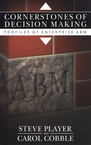 Cornerstones Of Decision Making. Profiles Of Enterprise ABM: Player, Steve & Cobble, Carol