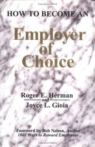 How to Become an Employer of Choice: Roger E. Herman,