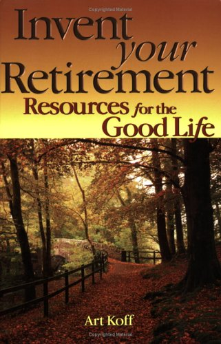 9781886939769: Invent Your Retirement: Resources for the Good Life