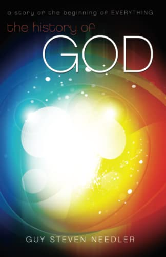 The History of God: A Story of the Beginning of Everything: Guy Needler